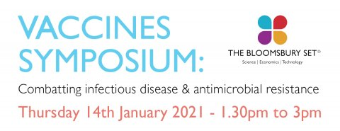 The Bloomsbury SET Vaccines Symposium: Combatting infectious disease & antimicrobial resistance. Thursday 14th January 2021 - 1.30pm to 3pm